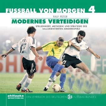 Buch: Ralf Peter »Fussball von Morgen - Teil 4: Modernes Verteidigen«